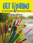 Allan Sefton Get Fishing The How To Guide: Coarse, Sea & Fly Fishing