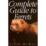 Complete Guide To Ferrets by James McKay