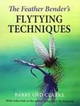 The Feather Bender's Flytying Techniques - Barry Ord Clarke