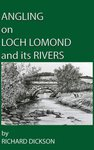 Richard Dickson Angling On Loch Lomond and its Rivers